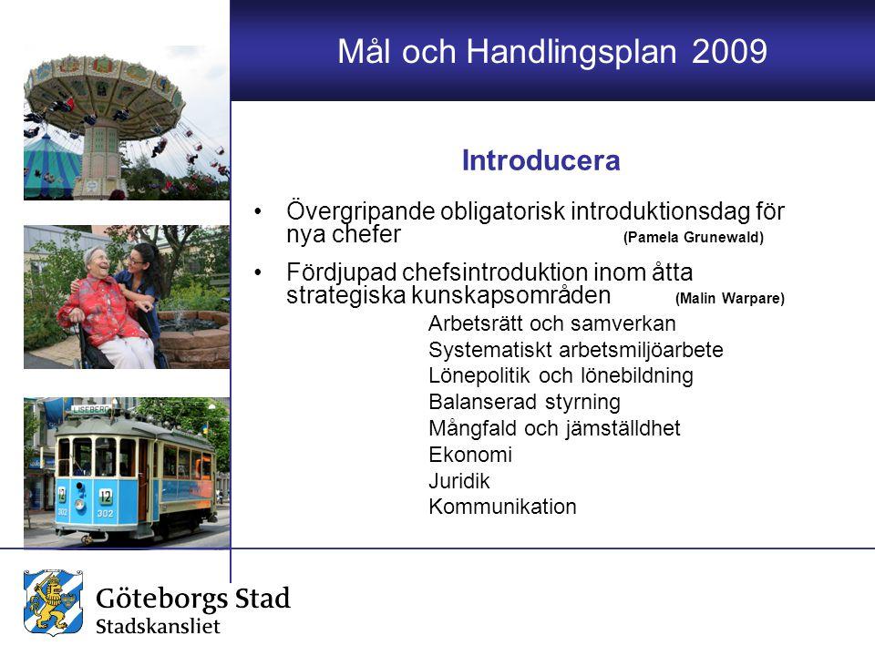 Mål och Handlingsplan 2009 Övergripande obligatorisk introduktionsdag för nya chefer (Pamela Grunewald) Fördjupad chefsintroduktion inom åtta strategi