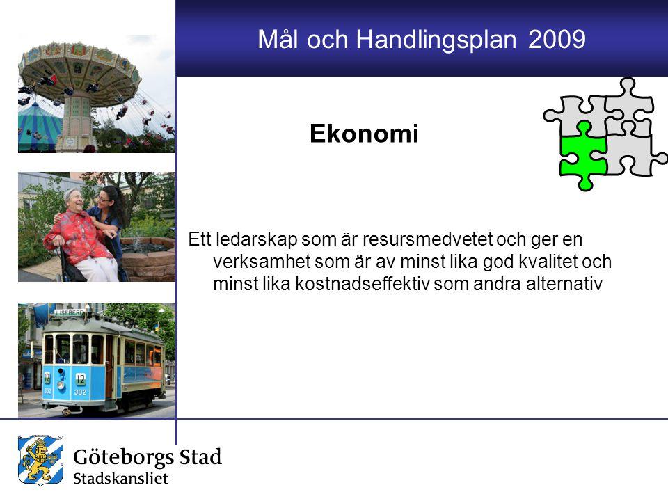 Mål och Handlingsplan 2009 Ett ledarskap som är resursmedvetet och ger en verksamhet som är av minst lika god kvalitet och minst lika kostnadseffektiv
