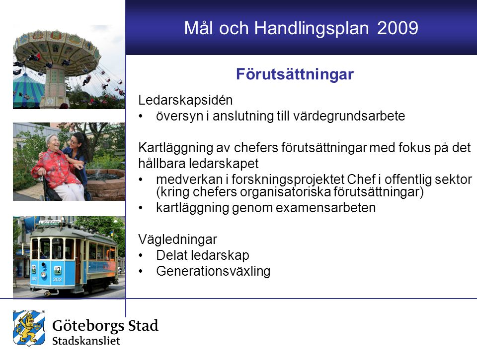 Mål och Handlingsplan 2009 Ledarskapsidén översyn i anslutning till värdegrundsarbete Kartläggning av chefers förutsättningar med fokus på det hållbar