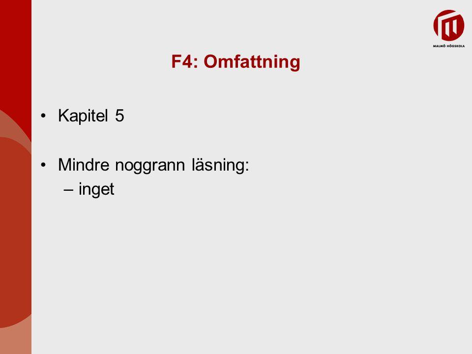 F4: Omfattning Kapitel 5 Mindre noggrann läsning: –inget