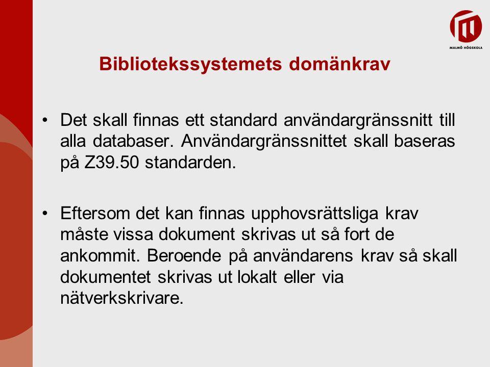 Bibliotekssystemets domänkrav Det skall finnas ett standard användargränssnitt till alla databaser. Användargränssnittet skall baseras på Z39.50 stand