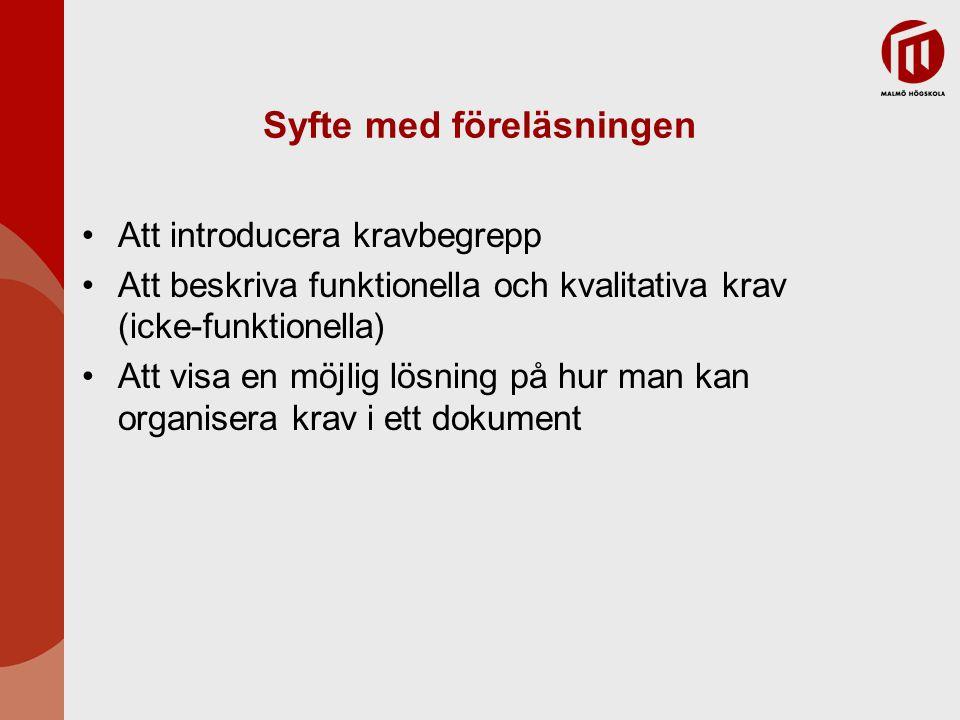 Syfte med föreläsningen Att introducera kravbegrepp Att beskriva funktionella och kvalitativa krav (icke-funktionella) Att visa en möjlig lösning på h