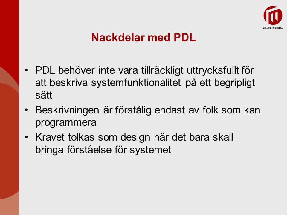 Nackdelar med PDL PDL behöver inte vara tillräckligt uttrycksfullt för att beskriva systemfunktionalitet på ett begripligt sätt Beskrivningen är först