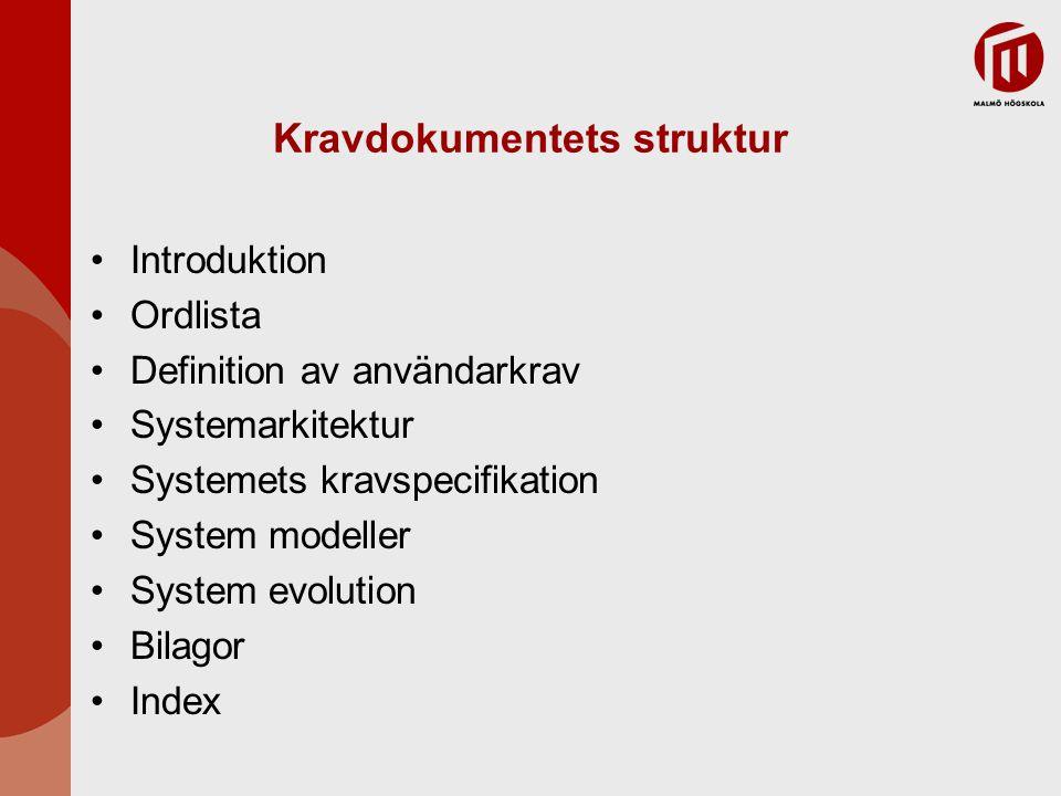 Kravdokumentets struktur Introduktion Ordlista Definition av användarkrav Systemarkitektur Systemets kravspecifikation System modeller System evolutio