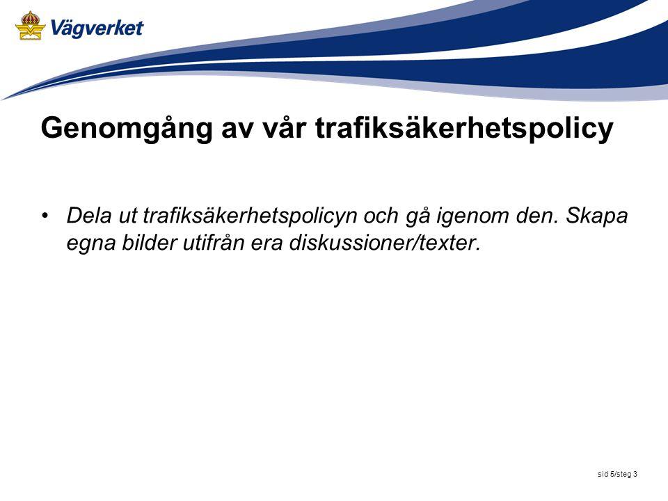 sid 5/steg 3 Genomgång av vår trafiksäkerhetspolicy Dela ut trafiksäkerhetspolicyn och gå igenom den. Skapa egna bilder utifrån era diskussioner/texte