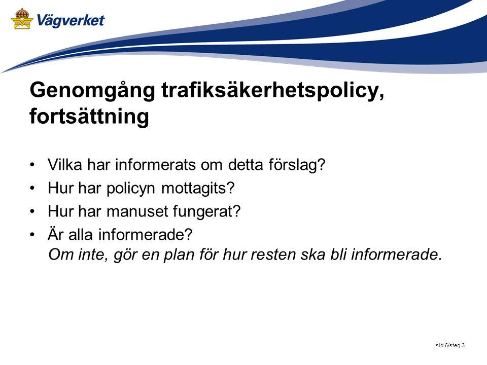 sid 6/steg 3 Genomgång trafiksäkerhetspolicy, fortsättning Vilka har informerats om detta förslag? Hur har policyn mottagits? Hur har manuset fungerat