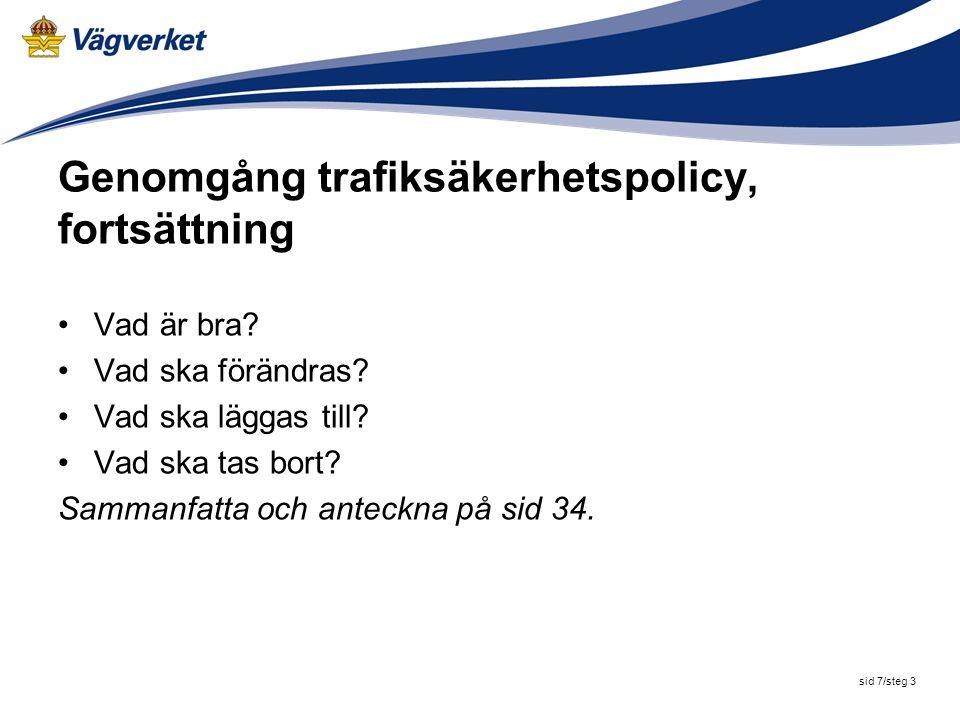 sid 7/steg 3 Genomgång trafiksäkerhetspolicy, fortsättning Vad är bra? Vad ska förändras? Vad ska läggas till? Vad ska tas bort? Sammanfatta och antec