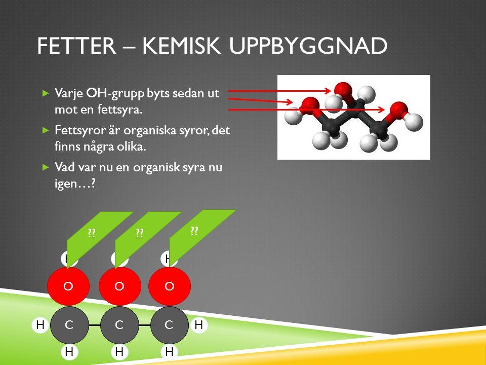 FETTER – KEMISK UPPBYGGNAD  Varje OH-grupp byts sedan ut mot en fettsyra.
