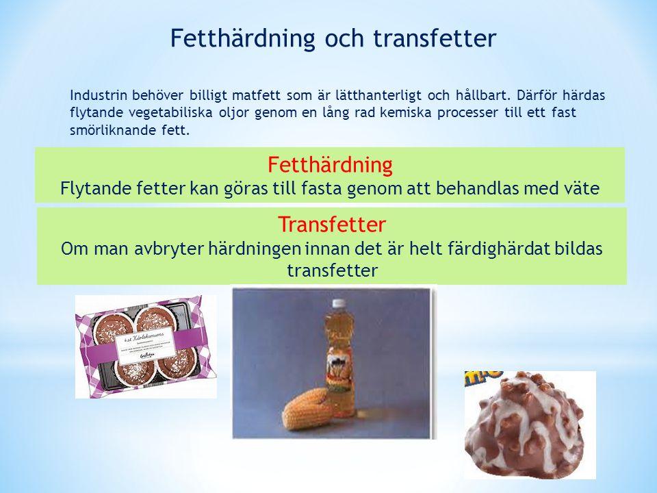 Fetthärdning Flytande fetter kan göras till fasta genom att behandlas med väte Transfetter Om man avbryter härdningen innan det är helt färdighärdat b