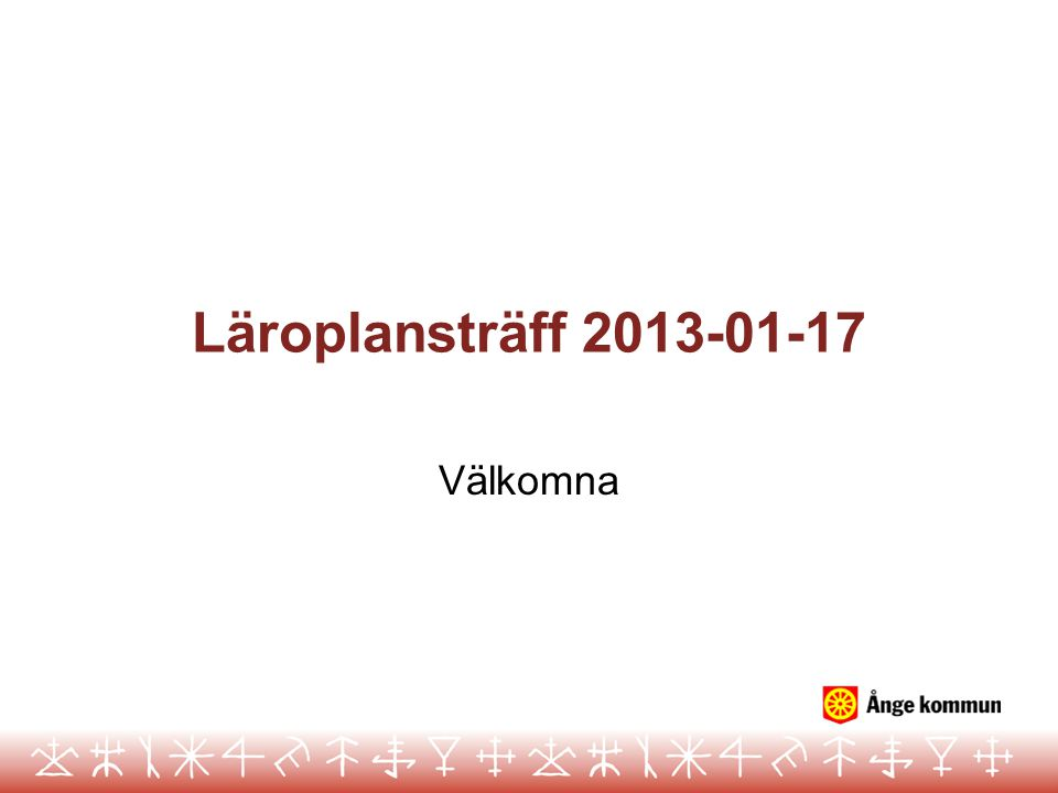 Läroplansträff 2013-01-17 Välkomna