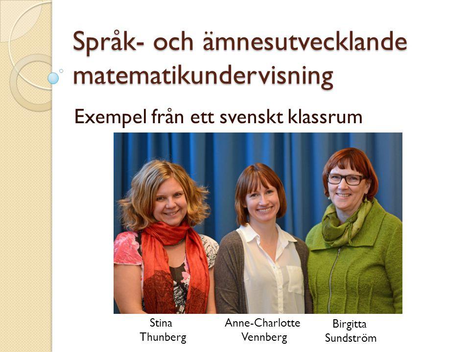 Språk- och ämnesutvecklande matematikundervisning Exempel från ett svenskt klassrum Stina Thunberg Anne-Charlotte Vennberg Birgitta Sundström