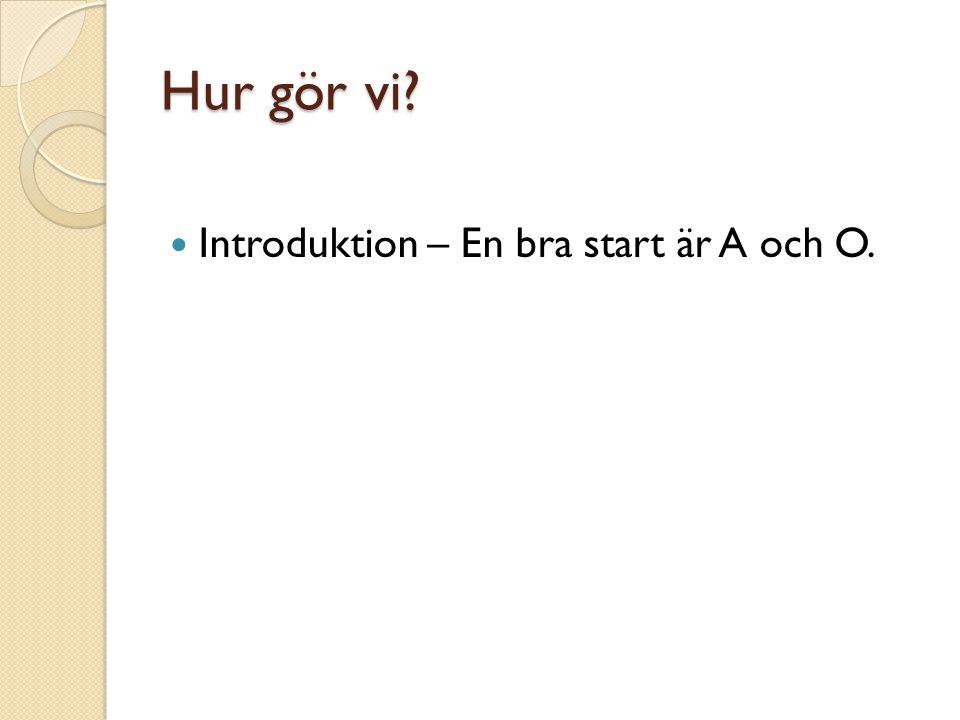 Hur gör vi? Introduktion – En bra start är A och O.