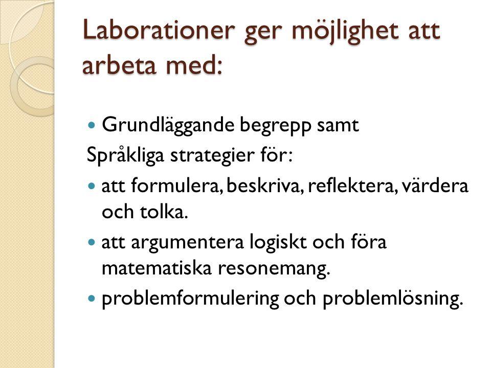 Laborationer ger möjlighet att arbeta med: Grundläggande begrepp samt Språkliga strategier för: att formulera, beskriva, reflektera, värdera och tolka