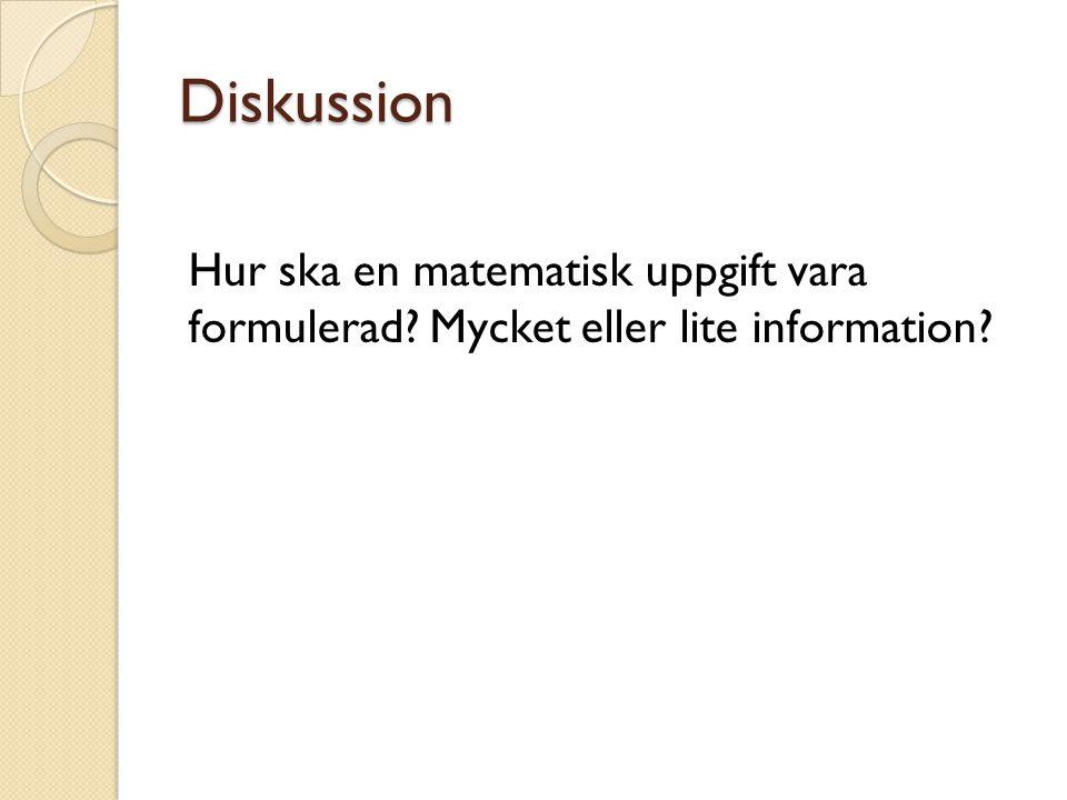 Diskussion Hur ska en matematisk uppgift vara formulerad? Mycket eller lite information?