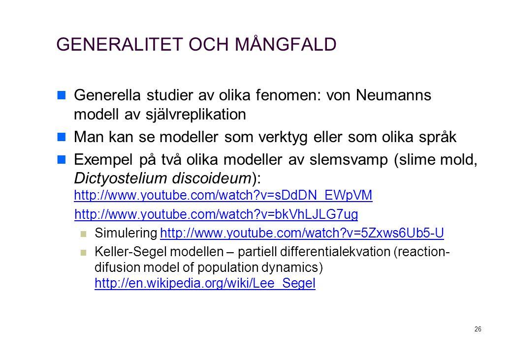 GENERALITET OCH MÅNGFALD Generella studier av olika fenomen: von Neumanns modell av självreplikation Man kan se modeller som verktyg eller som olika s
