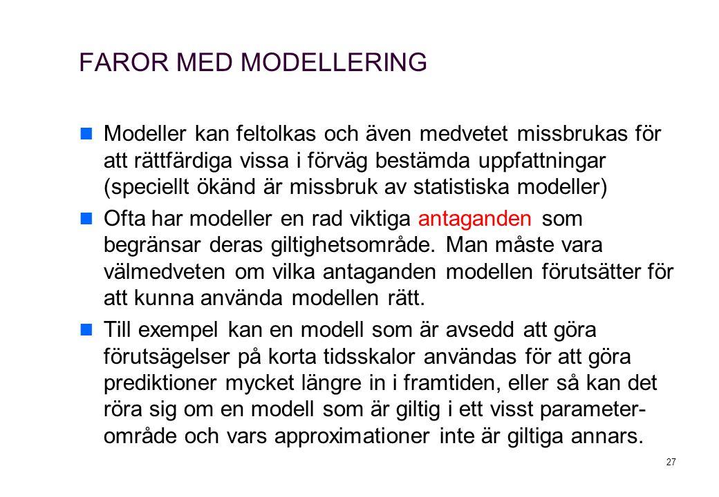 FAROR MED MODELLERING Modeller kan feltolkas och även medvetet missbrukas för att rättfärdiga vissa i förväg bestämda uppfattningar (speciellt ökänd ä