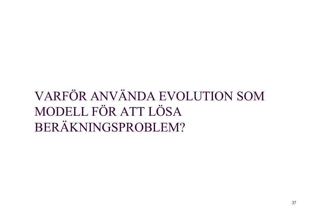 37 VARFÖR ANVÄNDA EVOLUTION SOM MODELL FÖR ATT LÖSA BERÄKNINGSPROBLEM?