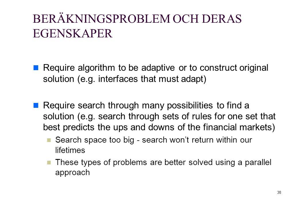 38 BERÄKNINGSPROBLEM OCH DERAS EGENSKAPER Require algorithm to be adaptive or to construct original solution (e.g. interfaces that must adapt) Require
