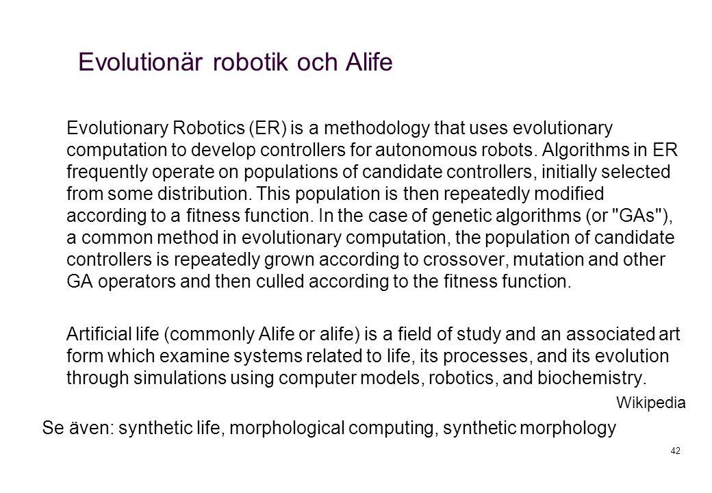 Evolutionär robotik och Alife Evolutionary Robotics (ER) is a methodology that uses evolutionary computation to develop controllers for autonomous rob