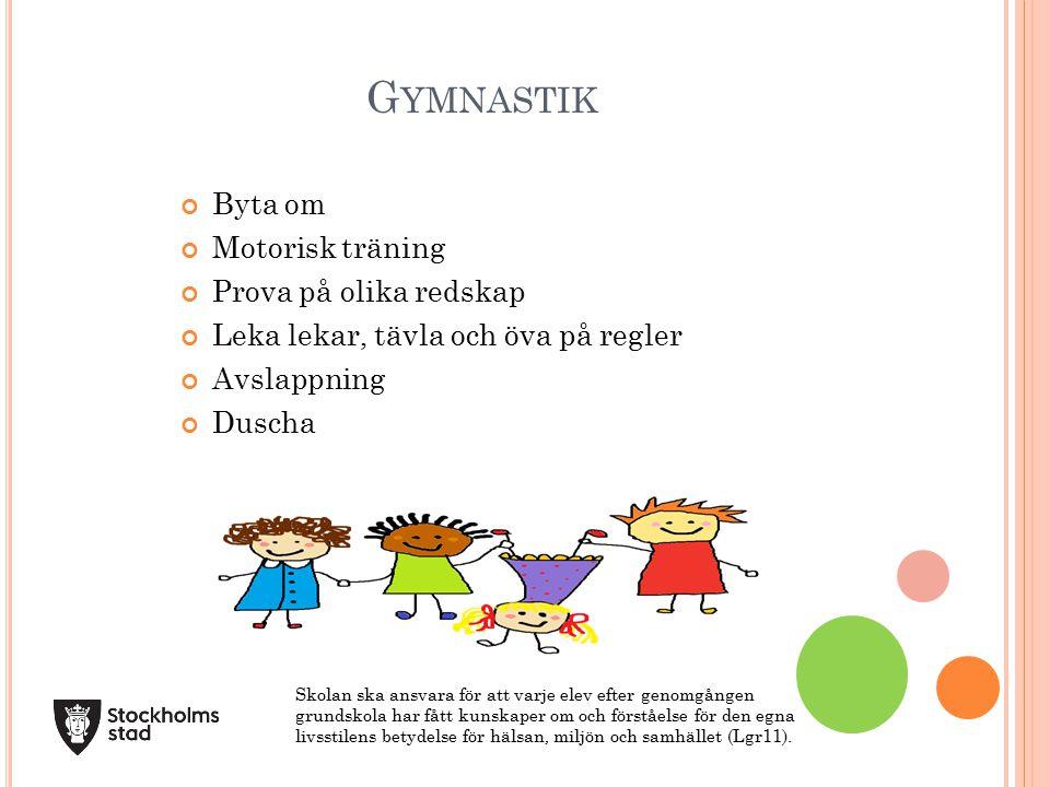 G YMNASTIK Skolan ska ansvara för att varje elev efter genomgången grundskola har fått kunskaper om och förståelse för den egna livsstilens betydelse för hälsan, miljön och samhället (Lgr11).