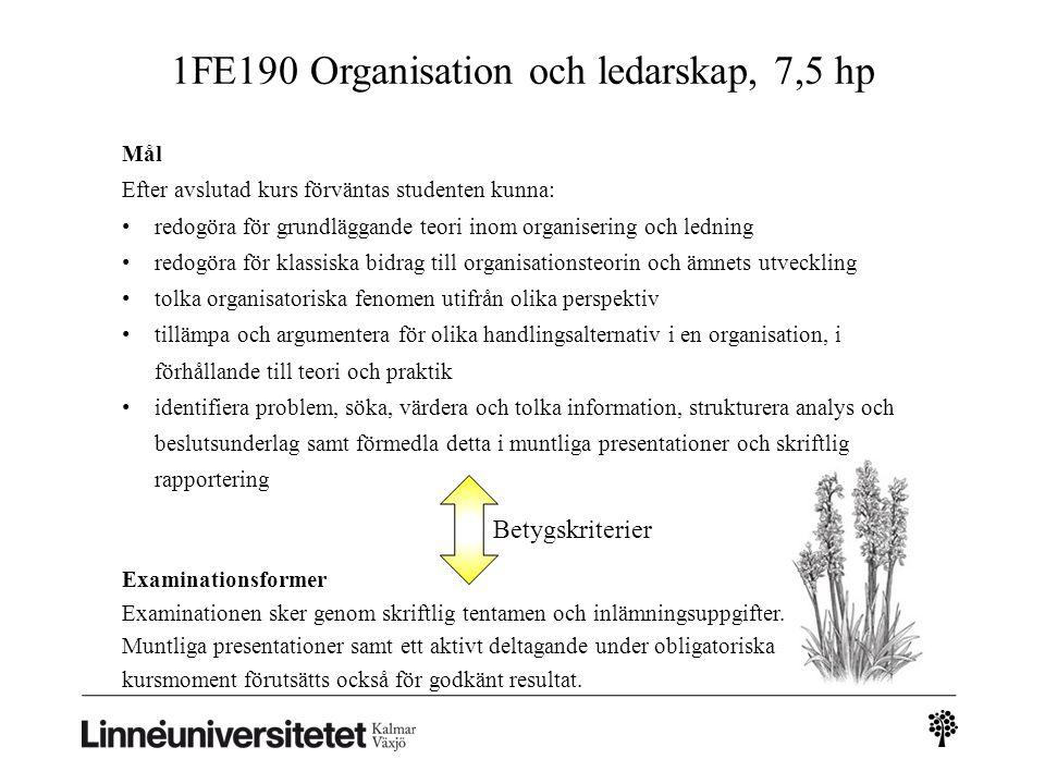 1FE190 Organisation och ledarskap, 7,5 hp Examinationsformer Examinationen sker genom skriftlig tentamen och inlämningsuppgifter. Muntliga presentatio