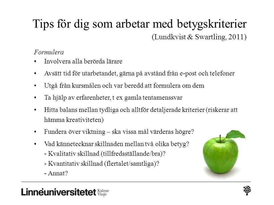 Tips för dig som arbetar med betygskriterier (Lundkvist & Swartling, 2011) Formulera Involvera alla berörda lärare Avsätt tid för utarbetandet, gärna