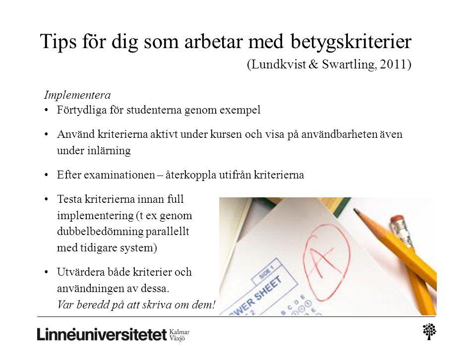 Implementera Förtydliga för studenterna genom exempel Använd kriterierna aktivt under kursen och visa på användbarheten även under inlärning Efter exa