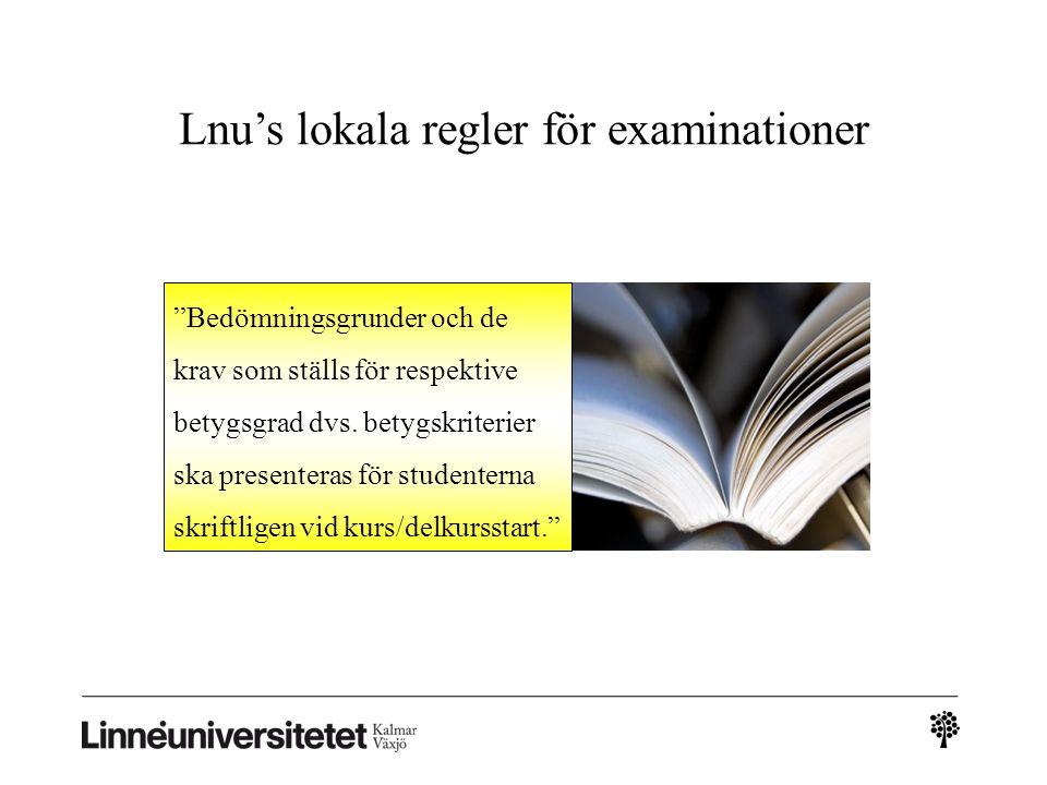 """Lnu's lokala regler för examinationer """"Bedömningsgrunder och de krav som ställs för respektive betygsgrad dvs. betygskriterier ska presenteras för stu"""