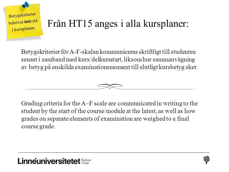 Från HT15 anges i alla kursplaner: Betygskriterier för A-F-skalan kommuniceras skriftligt till studenten senast i samband med kurs/delkursstart, likso