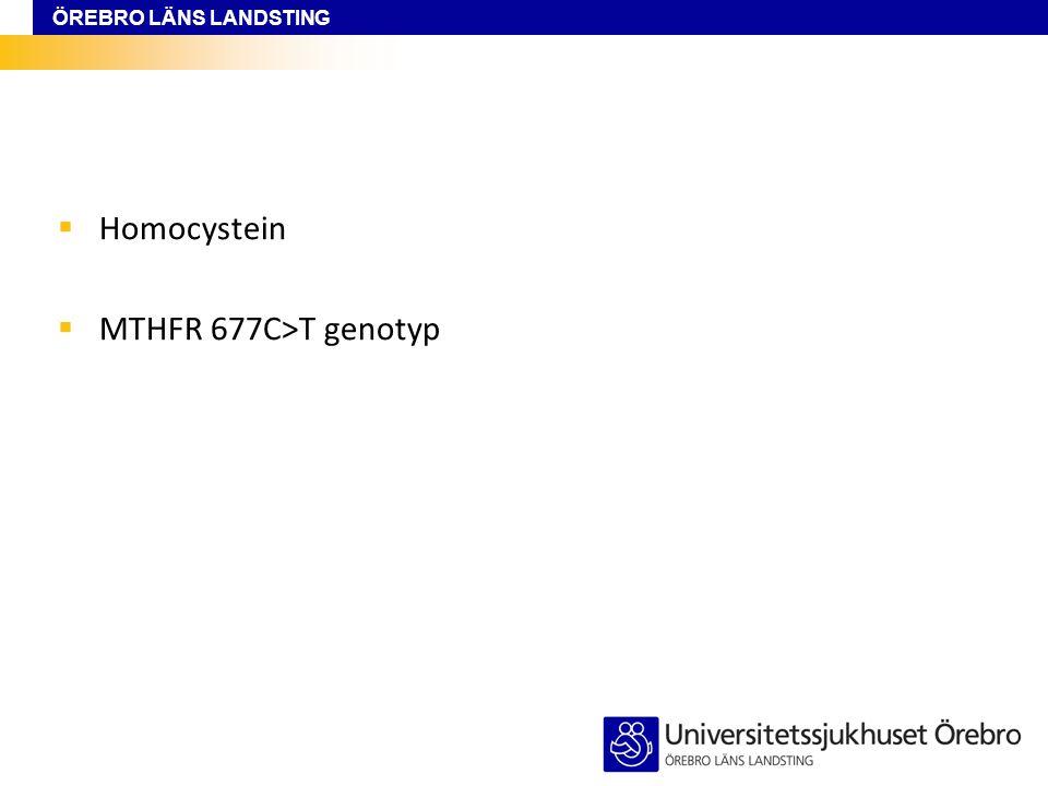 ÖREBRO LÄNS LANDSTING  Homocystein  MTHFR 677C>T genotyp