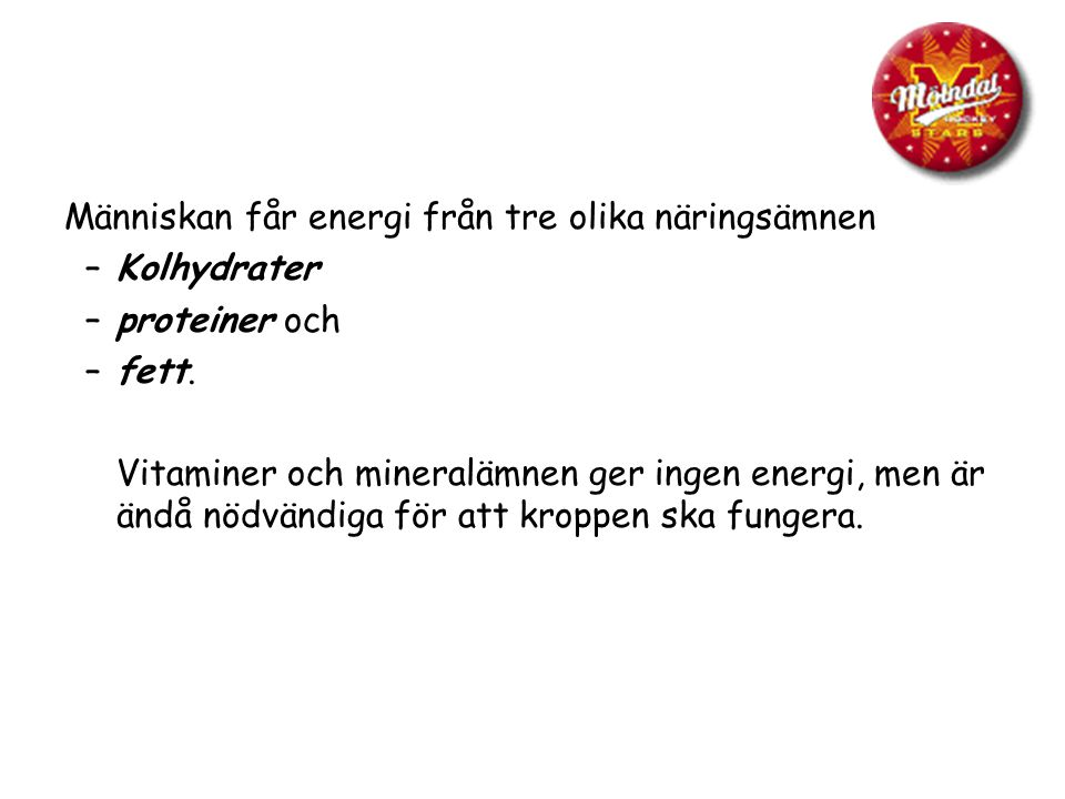 Människan får energi från tre olika näringsämnen –Kolhydrater –proteiner och –fett. Vitaminer och mineralämnen ger ingen energi, men är ändå nödvändig