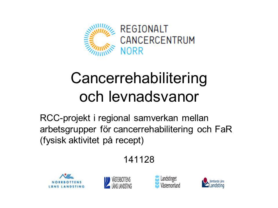 Cancerrehabilitering och levnadsvanor RCC-projekt i regional samverkan mellan arbetsgrupper för cancerrehabilitering och FaR (fysisk aktivitet på rece