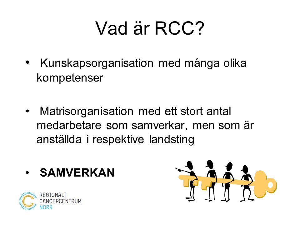 Vad är RCC? Kunskapsorganisation med många olika kompetenser Matrisorganisation med ett stort antal medarbetare som samverkar, men som är anställda i