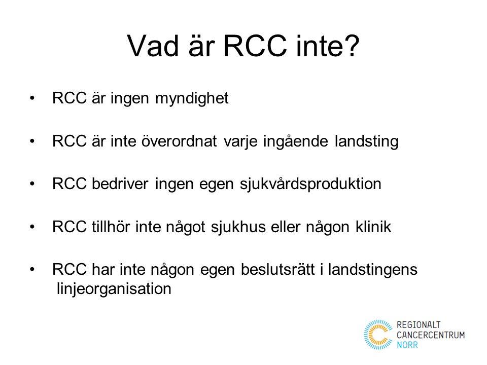 Vad är RCC inte? RCC är ingen myndighet RCC är inte överordnat varje ingående landsting RCC bedriver ingen egen sjukvårdsproduktion RCC tillhör inte n
