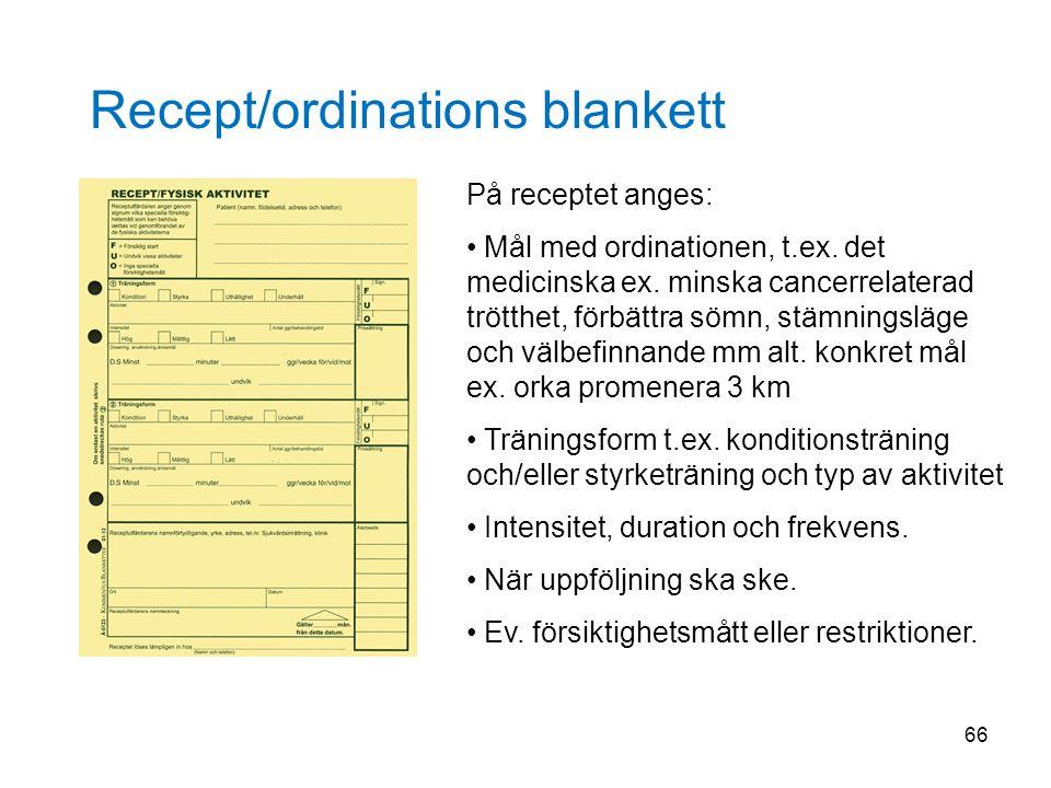 66 Recept/ordinations blankett På receptet anges: Mål med ordinationen, t.ex. det medicinska ex. minska cancerrelaterad trötthet, förbättra sömn, stäm