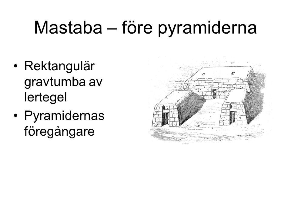 Mastaba – före pyramiderna Rektangulär gravtumba av lertegel Pyramidernas föregångare