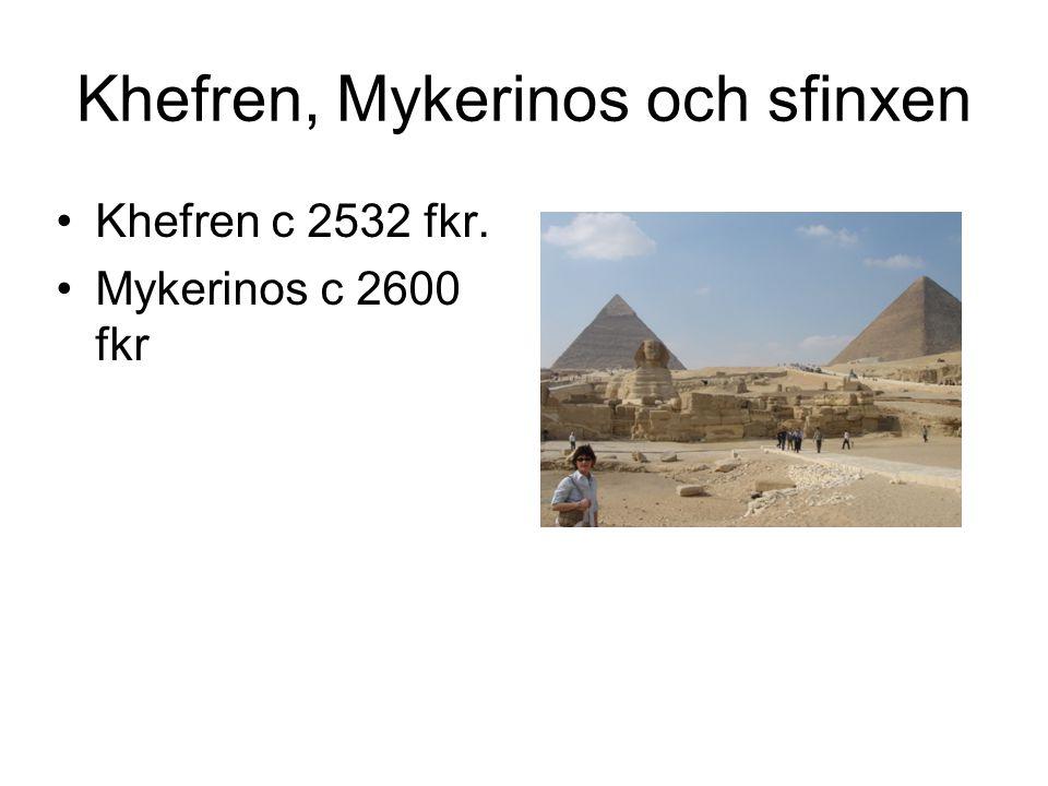 Khefren, Mykerinos och sfinxen Khefren c 2532 fkr. Mykerinos c 2600 fkr