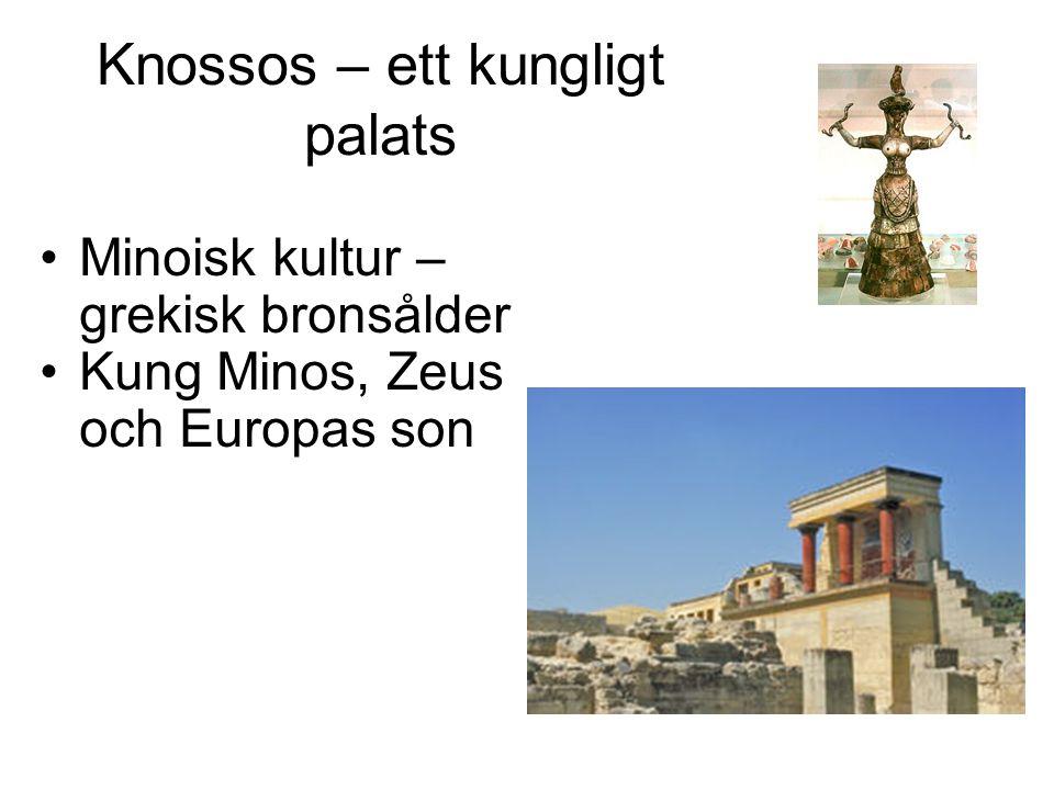 Knossos – ett kungligt palats Minoisk kultur – grekisk bronsålder Kung Minos, Zeus och Europas son