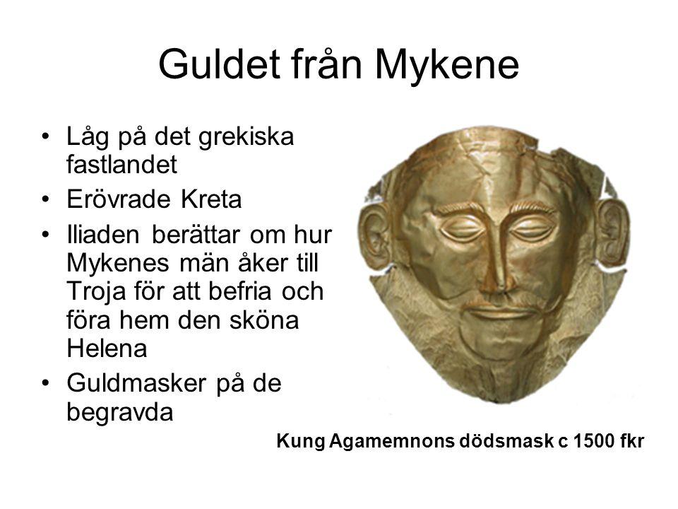 Guldet från Mykene Låg på det grekiska fastlandet Erövrade Kreta Iliaden berättar om hur Mykenes män åker till Troja för att befria och föra hem den sköna Helena Guldmasker på de begravda Kung Agamemnons dödsmask c 1500 fkr