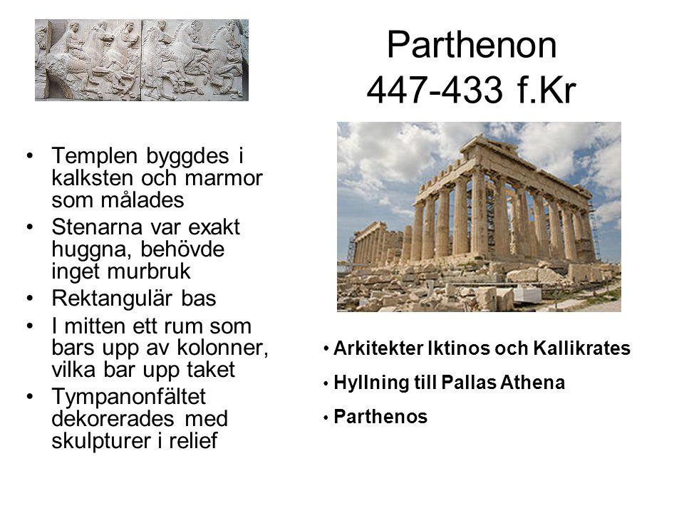 Parthenon 447-433 f.Kr Templen byggdes i kalksten och marmor som målades Stenarna var exakt huggna, behövde inget murbruk Rektangulär bas I mitten ett rum som bars upp av kolonner, vilka bar upp taket Tympanonfältet dekorerades med skulpturer i relief Arkitekter Iktinos och Kallikrates Hyllning till Pallas Athena Parthenos
