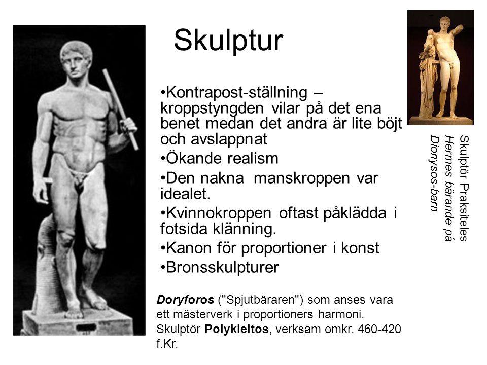 Skulptur Kontrapost-ställning – kroppstyngden vilar på det ena benet medan det andra är lite böjt och avslappnat Ökande realism Den nakna manskroppen var idealet.