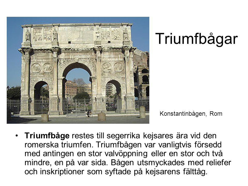 Triumfbågar Triumfbåge restes till segerrika kejsares ära vid den romerska triumfen.
