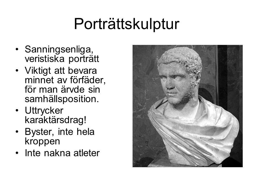 Porträttskulptur Sanningsenliga, veristiska porträtt Viktigt att bevara minnet av förfäder, för man ärvde sin samhällsposition.
