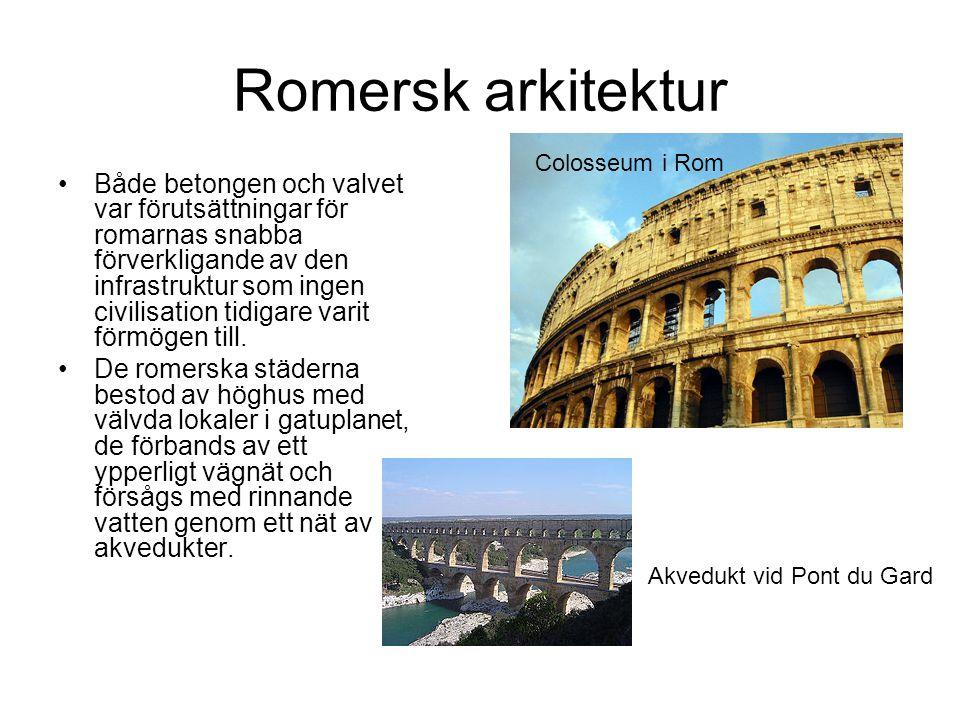 Romersk arkitektur Både betongen och valvet var förutsättningar för romarnas snabba förverkligande av den infrastruktur som ingen civilisation tidigare varit förmögen till.