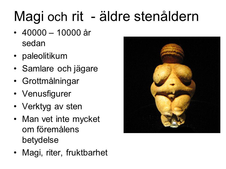 40000 – 10000 år sedan paleolitikum Samlare och jägare Grottmålningar Venusfigurer Verktyg av sten Man vet inte mycket om föremålens betydelse Magi, riter, fruktbarhet Magi och rit - äldre stenåldern