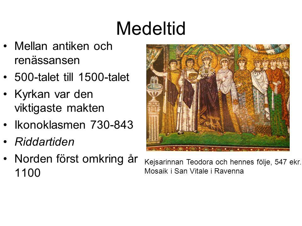 Medeltid Mellan antiken och renässansen 500-talet till 1500-talet Kyrkan var den viktigaste makten Ikonoklasmen 730-843 Riddartiden Norden först omkring år 1100 Kejsarinnan Teodora och hennes följe, 547 ekr.