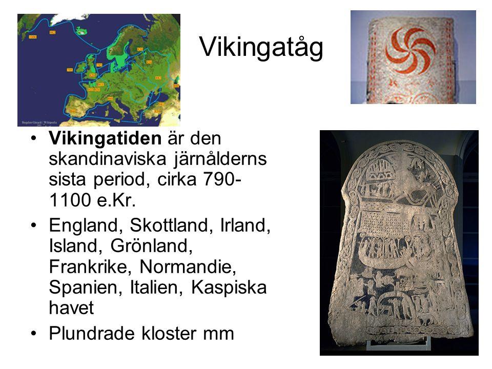 Vikingatåg Vikingatiden är den skandinaviska järnålderns sista period, cirka 790- 1100 e.Kr.