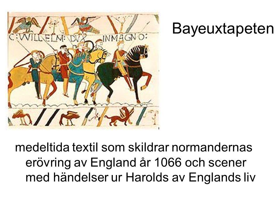 Bayeuxtapeten medeltida textil som skildrar normandernas erövring av England år 1066 och scener med händelser ur Harolds av Englands liv