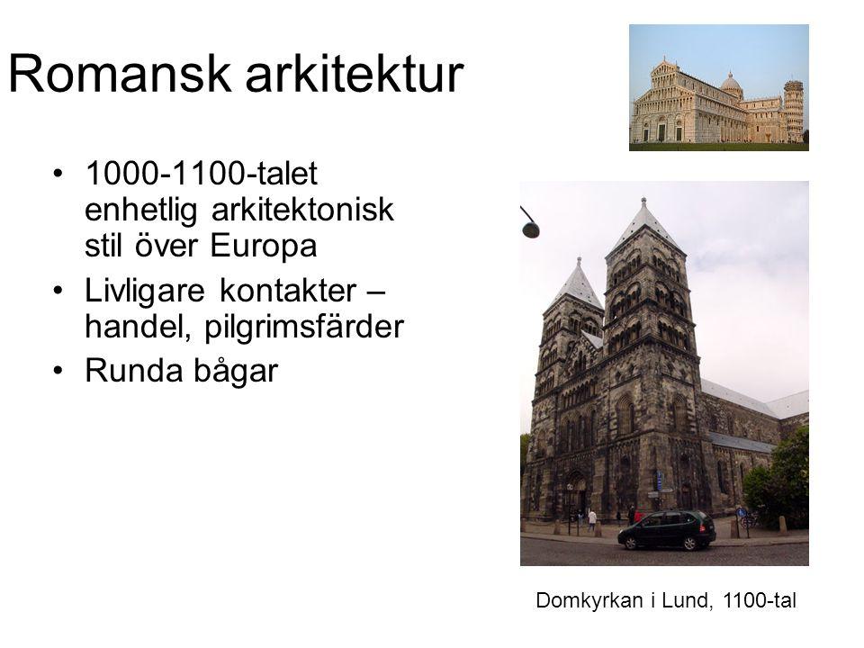 Romansk arkitektur 1000-1100-talet enhetlig arkitektonisk stil över Europa Livligare kontakter – handel, pilgrimsfärder Runda bågar Domkyrkan i Lund, 1100-tal