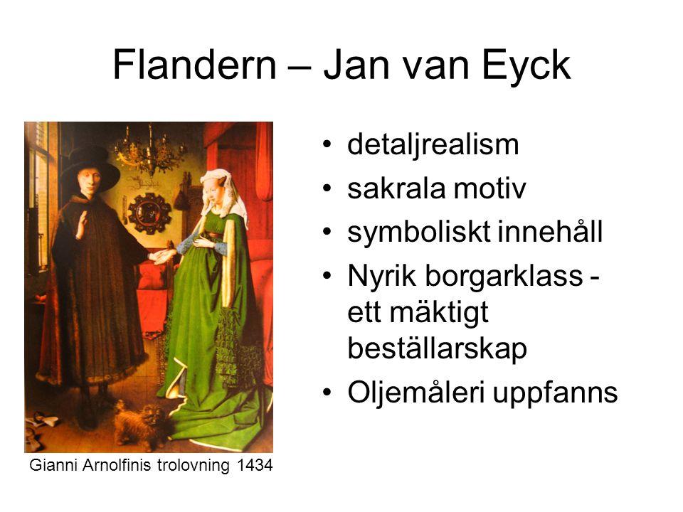 Flandern – Jan van Eyck detaljrealism sakrala motiv symboliskt innehåll Nyrik borgarklass - ett mäktigt beställarskap Oljemåleri uppfanns Gianni Arnolfinis trolovning 1434